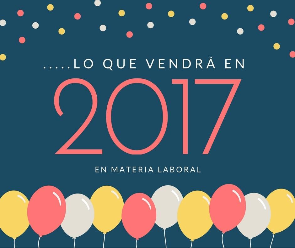 …….lo Que Vendrá En 2017 En Materia Laboral!!!
